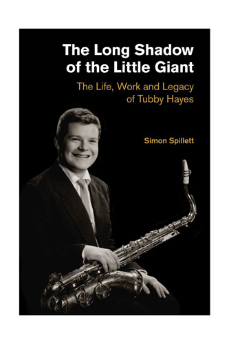 Tubby Hayes Bio - The Long Shadow of the Little Giant